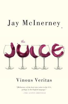 Book The Juice: Vinous Veritas by Jay McInerney
