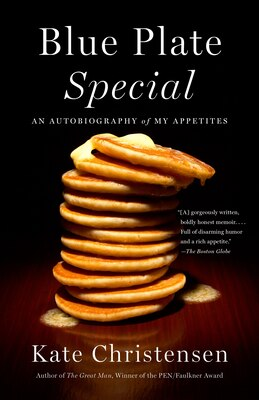 Book Blue Plate Special: An Autobiography Of My Appetites by Kate Christensen