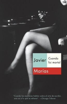 Book Cuando Fui Mortal by Javier Marias