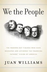 Book We The People: The Modern-day Figures Who Have Reshaped And Affirmed The Founding Fathers' Vision… by Juan Williams