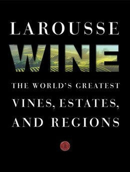 Book Larousse Wine: The World's Greatest Vines, Estates, And Regions by Librairie Larousse