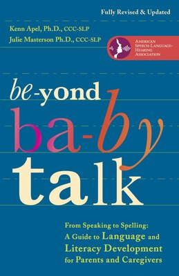 Book Beyond Baby Talk: From Speaking To Spelling: A Guide To Language And Literacy Development For… by Kenn Apel
