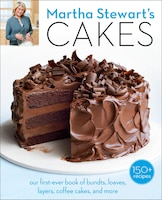 Martha Stewart's Cakes: Our First-ever Book Of Bundts, Loaves, Layers, Coffee Cakes, And More: A…