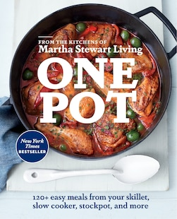 One Pot: 120  Easy Meals From Your Skillet, Slow Cooker, Stockpot, And More
