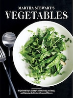 MARTHA STEWARTS VEGETABLES: Inspired Recipes And Tips For Choosing, Cooking, And Enjoying The…