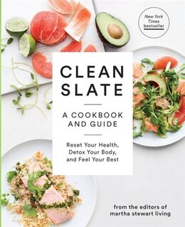 Book Clean Slate: A Cookbook And Guide: Reset Your Health, Detox Your Body, And Feel Your Best by Editors Of Martha Stewart Living