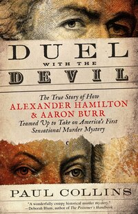 Duel With The Devil: The True Story Of How Alexander Hamilton And Aaron Burr Teamed Up To Take On…