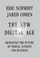 Book The New Digital Age: Reshaping The Future Of People, Nations And Business by Eric Schmidt