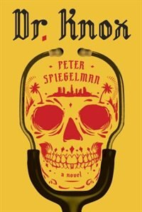 Book Dr. Knox: A Novel by Peter Spiegelman