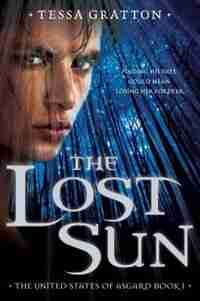 The Lost Sun: Book 1 Of United States Of Asgard by Tessa Gratton