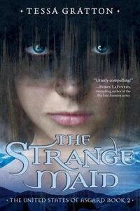 The Strange Maid: Book 2 Of United States Of Asgard by Tessa Gratton