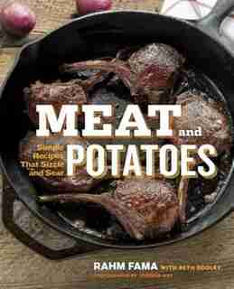 Meat And Potatoes: Simple Recipes That Sizzle And Sear by Rahm Fama