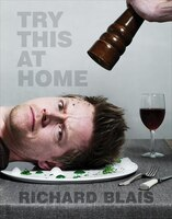 Book Try This At Home: Recipes From My Head To Your Plate by Richard Blais