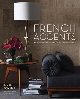 Book French Accents: At Home With Parisian Objects And Details by Erin Swift