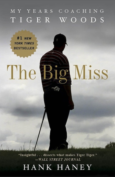 The Big Miss: My Years Coaching Tiger Woods by Hank Haney