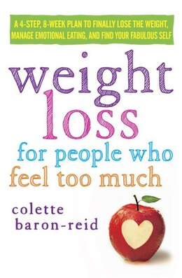 Book Weight Loss For People Who Feel Too Much: A 4-step, 8-week Plan To Finally Lose The Weight, Manage… by Colette Baron-reid