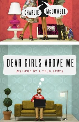 Book Dear Girls Above Me: Inspired By A True Story by Charles Mcdowell
