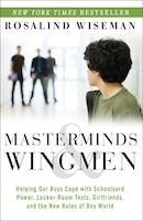 Masterminds And Wingmen: Helping Our Boys Cope With Schoolyard Power, Locker-room Tests…
