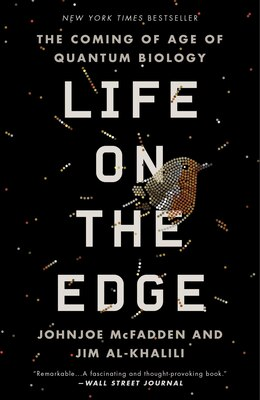Book Life On The Edge: The Coming Of Age Of Quantum Biology by Johnjoe McFadden