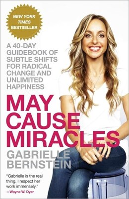 Book May Cause Miracles: A 40-day Guidebook Of Subtle Shifts For Radical Change And Unlimited Happiness by Gabrielle Bernstein