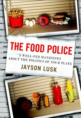 Book The Food Police: A Well-fed Manifesto About The Politics Of Your Plate by Jayson Lusk