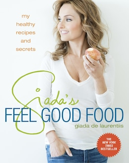Book Giada's Feel Good Food: My Healthy Recipes And Secrets by Giada De Laurentiis