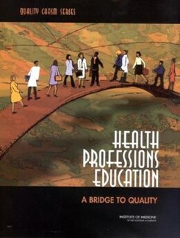 Book Health Professions Education: A Bridge to Quality by Greiner