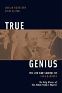 Book True Genius: The Life and Science of John Bardeen by Lillian Hoddeson