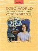 Book Robo World: The Story Of Robot Designer Cynthia Breazeal by Jordan D. Brown
