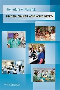 Book Future Of Nursing: Leading Change Advancing Health by Iom