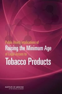 Book Public Health Implications Of Raising The Minimum Age Of Legal Access To Tobacco Products by Richard J. Bonnie