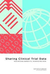 Book Sharing Clinical Trial Data: Maximizing Benefits, Minimizing Risk by Institute Medicine