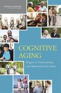 Book Cognitive Aging: Progress In Understanding And Opportunities For Action by Dan G. Blazer