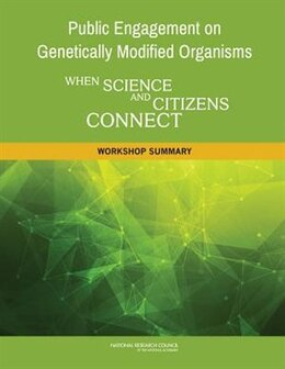 Book Public Engagement On Genetically Modified Organisms: When Science And Citizens Connect: A Workshop… by Holly Rhodes