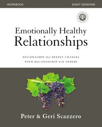 Emotionally Healthy Relationships Workbook: Discipleship That Deeply Changes Your Relationship With…