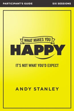 Book What Makes You Happy Participant's Guide by Andy Stanley