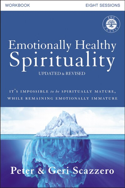 Emotionally Healthy Spirituality Workbook, Updated Edition: Discipleship That Deeply Changes Your Relationship With God by Peter Scazzero