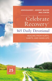 Celebrate Recovery 365 Daily Devotional: Healing From Hurts, Habits, And Hang-ups