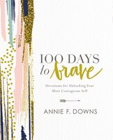 100 Days To Brave: Devotions For Unlocking Your Most Courageous Self