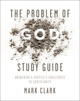 The Problem Of God Study Guide: Answering A Skeptic's Challenges To Christianity