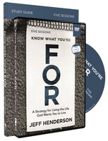 Know What You're For Study Guide With Dvd: A Strategy For Living The Life God Wants You To Live