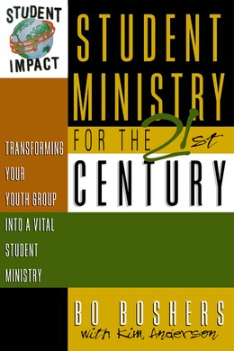 Book Student Ministry For The 21st Century: Transforming Your Youth Group Into A Vital Student Ministry by Bo Boshers