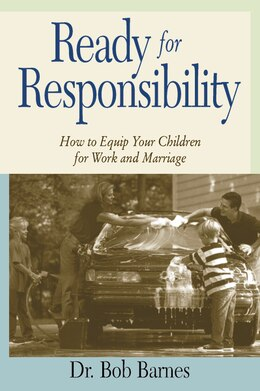 Book Ready For Responsibility: How to Equip Your Children for Work and Marriage by Robert G. Barnes