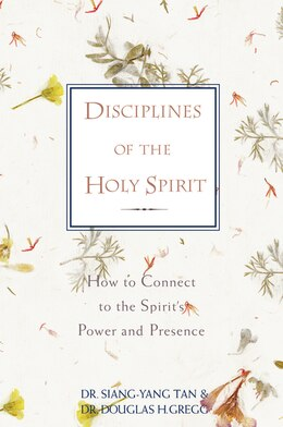 Book Disciplines of the Holy Spirit: How to Connect to the Spirit's Power and Presence by Siang-Yang Tan
