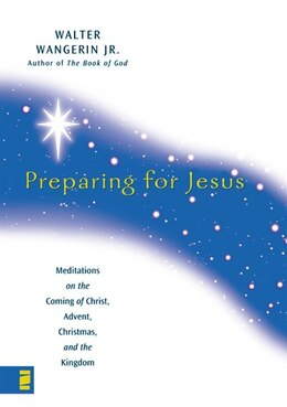 Book Preparing for Jesus: Meditations on the Coming of Christ, Advent, Christmas, and the Kingdom by Walter Wangerin Jr.