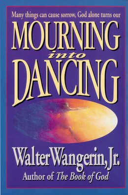 Book Mourning into Dancing by Walter Wangerin Jr.