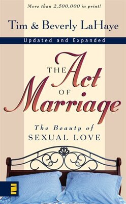 Book The Act of Marriage: The Beauty Of Sexual Love by Tim Lahaye