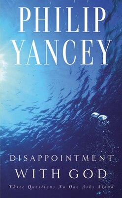 Book Disappointment With God: Three Questions No One Asks Aloud by Philip Yancey