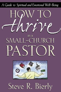 Book How to Thrive as a Small-Church Pastor: A Guide to Spiritual and Emotional Well-Being by Steve R. Bierly