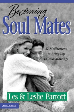 Book Becoming Soul Mates: 52 Meditations to Bring Joy To Your Marriage by Les and Leslie Parrott